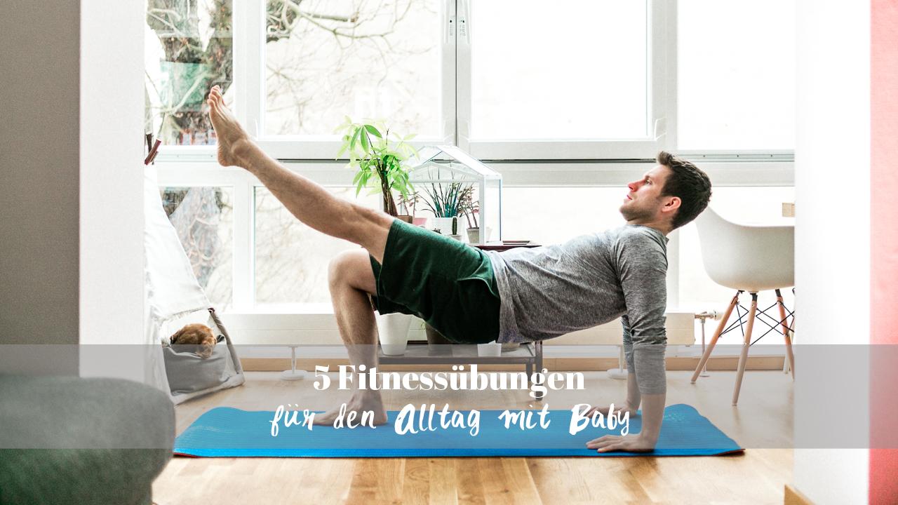 Fitnessübungen für den Alltag mit Baby